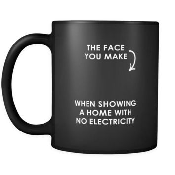 Real Estate The face you make when showing a home with no electricity 11oz Black Mug