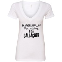 "Shameless ""In a world of Kardashians, Be a Gallagher"" V-Neck T-Shirt"