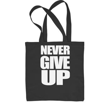 Never Give Up  Shopping Tote Bag