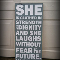 She Is Clothed In Strength and Dignity and She Laughs Without Fear Of The Furture Proverbs 31:25 6x12 Wood Sign
