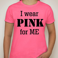 I wear PINK for ME womens t-shirt For women, breast cancer awareness t-shirt.cancer survivor shirt.pink shirt.awareness shirt.omens t-shirt.