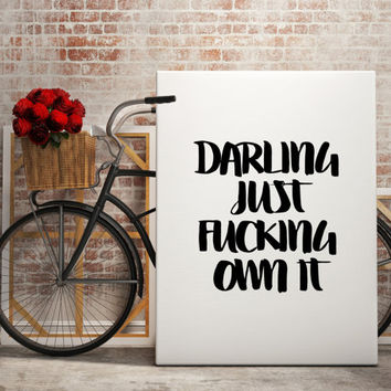 Motivational Wall Art ''Darling Just Fucking Own It'' Gift idea Gift For Wife Funny Poster Inspirational Print Typography Quote Modern Decor