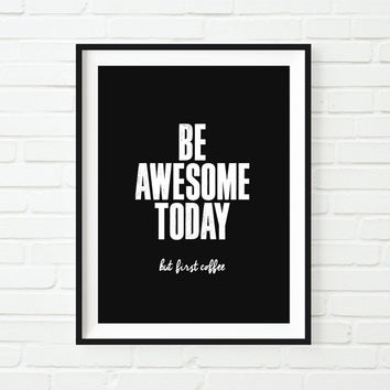 "Typography Art ""Be Awesome Today But First Coffee"" Wall Art Inspirational Quote Black and White Print Typographic Print"
