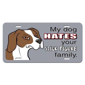 My Dog Hates Your Stick Figure Family - Funny Novelty License Plate