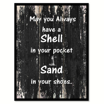 May you always have a shell in your pocket sand in your shoes Motivational Quote Saying Canvas Print with Picture Frame Home Decor Wall Art