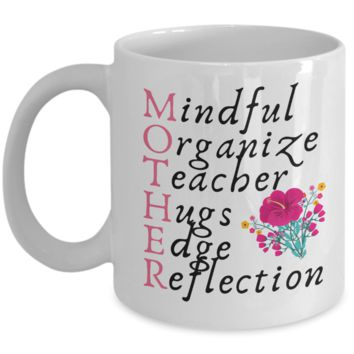 Inspirational Cute Mother Coffee Mug For Mindful, Organize, Teacher, Hiugs, Edge, Reflection Moms - Motivational Mother's Day Message Gift Cup For Mommy From Husband, Son, Daughter, Boyfriend, StepSon, Stepdaughter, Son In Law