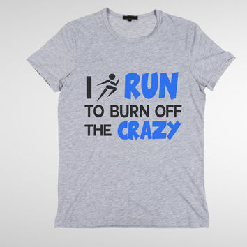 Hot Seller I Run To Burn Off The Crazy - Mens or Womens - Funny Running T-shirt - Workout Jogging Marathon Funny Gym Tshirt - Crossfit 2220