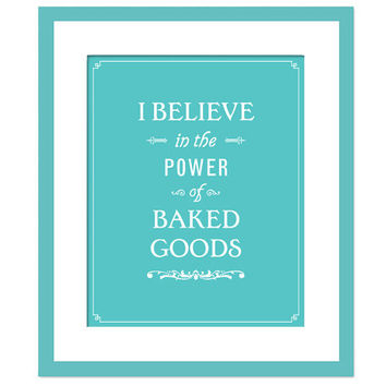 I Believe in the Power of Baked Goods - Art Print - KItchen Typography Poster - 8 x 10 Wall Decor