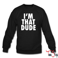 I'm That Dude crewneck sweatshirt