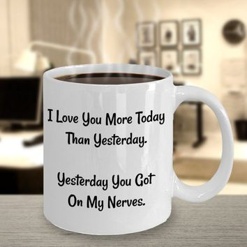 Funny Coffee Mug, Valentine's Day Gift For Wife, Gift For Husband, Gift For Her Or Him, Birthday Gift, I Love You More Today Than Yesterday