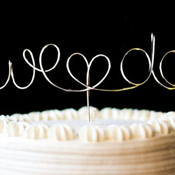 Cake Topper Silver, Wedding Cake Topper We Do with Heart, Gold Cake Topper, Custom Wire Love - We Do