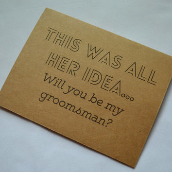 This was all her idea Will you be my Groomsman Card Funny wedding party card Best Man Invitation card fun groomsman card bridemaid man card