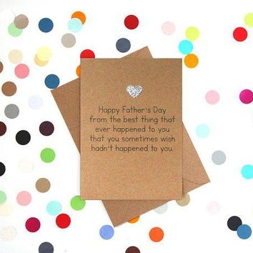 Best Thing That Ever Happened To You That Sometimes Wish Hadn't Happened Funny Fathers Day Card Card For Him Card For Dad FREE SHIPPING