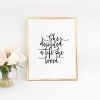 Girls Room Art She Designed a Life She Loved Printable Quotes Inspirational Print Girly Quote Wall Art Dorm Room Boss Lady Gift For Her