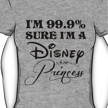 99.9% sure I'm a Disney Princess - Black text Women's T-Shirt