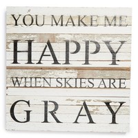 Second Nature by Hand 'You Make Me Happy When Skies Are Gray' Repurposed Wood Wall Art