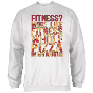 Fitness Whole Pizza In My Mouth White Adult Sweatshirt