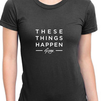 G Eazy Thes Things Happen Soon Womens T Shirt