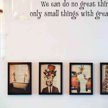 We can do no great things only small things with great love. Style 15 Vinyl Decal Sticker Removable