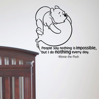 Wall Decals Quotes - Winnie the Pooh People Say Nothing Is Impossible But I Do Nothing Every Day- Wall Decal Nursery Q010