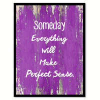 Someday everything will make perfect sense Motivation Quote Saying Gift Ideas Home Décor Wall Art
