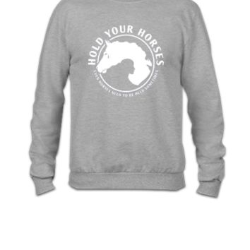 Hold your horses horses need to be held sometimes - Crewneck Sweatshirt