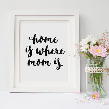 Home is Where Mom Is, Mother Quote, Mom, Mothers Day, Quotes, Love Quote, Home Is Where You Are, Hand Lettered Quote, Mom Quote, Printable