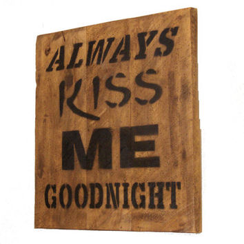 Reclaimed Wood Sign   Always Kiss Me Goodnight   Barn Wood Sign