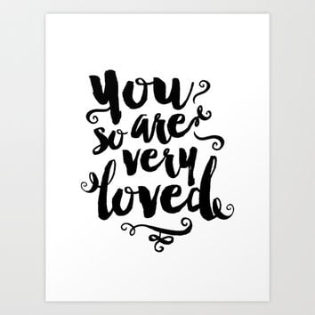 You Are So Very Loved Art Print by Noonday Design