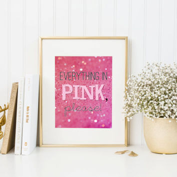 Digital download, Everything in Pink Please, girls bedroom art, instant printable wall art, quote print, word art, glitter, sparkle, pink
