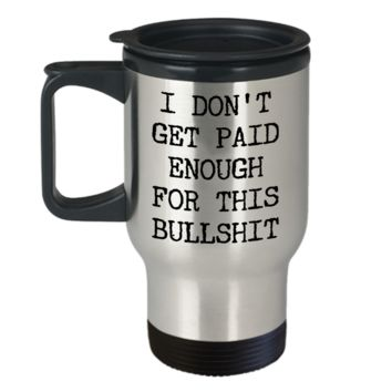 Snarky Mugs for Women & Men Funny Work Mug I Don't Get Paid Enough for This Stainless Steel Insulated Travel Coffee Cup