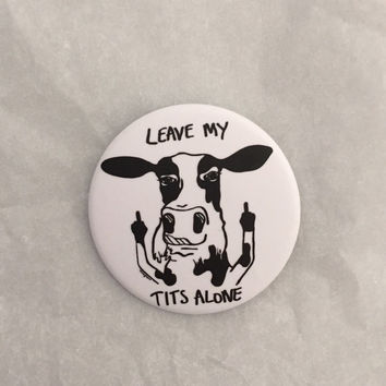 Badge! Leave My Tits Alone 45mm matte finish round pin badge.