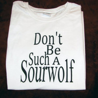 Teen Wolf T-Shirt - Don't Be Such A Sourwolf
