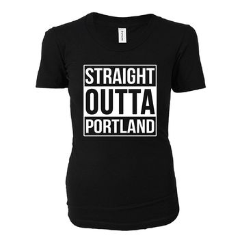 Straight Outta Portland City. Cool Gift - Ladies T-shirt