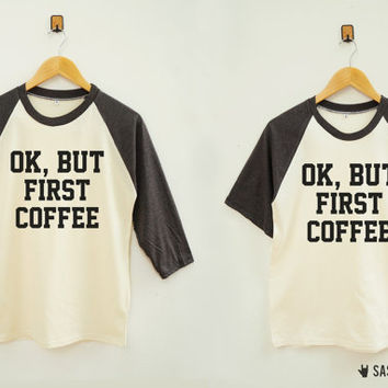 Ok, But First Coffee Shirt Instagram Tumblr Fashion Shirt Baseball Tee Raglan Shirt Baseball Shirt Unisex TShirt Women TShirt Men TShirt