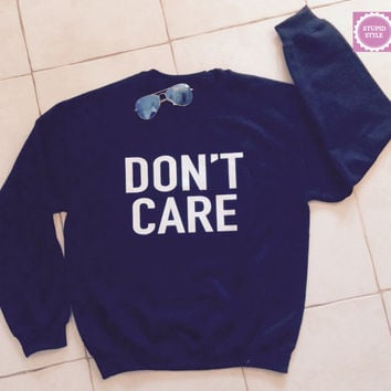 Dont care black sweatshirt jumper cool fashion sweatshirts girls UNISEX sizing sweater teens girls mens music teenager gifts dope swag
