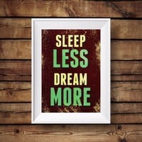 Sleep less dream more motivational - inspirational quote prints