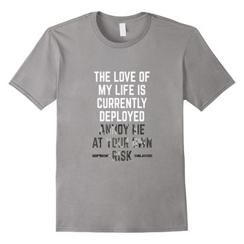 The Love Of My Life Is Currently Deployed T-Shirt