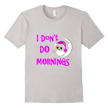 I Don't Do Mornings Funny Night Owl Novelty T-Shirt