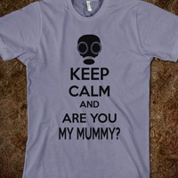 KEEP CALM AND ARE YOU MY MUMMY
