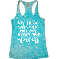 My head says gym but my heart says tacos.  Womens gym Tank. Womens Yoga Tank Top. Workout Burnout Tank. workout tanks.
