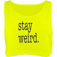Stay Weird Neon Crop Top: Custom Misses American Apparel Neon Oversized Crop Top Tank Top - Customized Girl