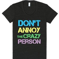 Don't Annoy The Crazy Person-Female Tri-Black T-Shirt