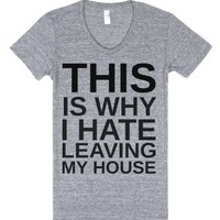 This Is Why I Hate Leaving My House-Female Athletic Grey T-Shirt