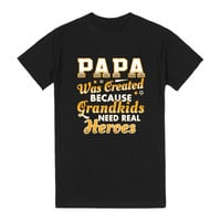 Papa Was Created Because Grandkids Need Real heroes