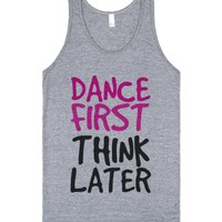 Dance First, Think Later-Unisex Athletic Grey Tank