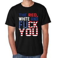 Men's Tee Shirt The Red White And F**k You 4th Of July Shirt Independence Day Us
