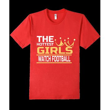 Women's The Hottest Girls Watch Football Humor Funny T Shirt