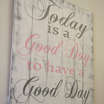 Today Is A Good Day To Have A Good Day Pallet Sign Shabby Chic Vintage Look Handpainted Wall Decor Inspirational Sign Farmhouse Chic