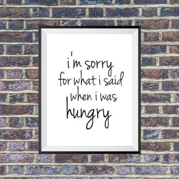 I'm sorry for what i said when i was hungry print, kitchen decor, kitchen poster
